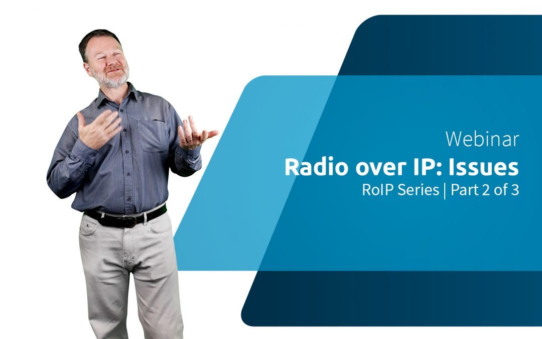 WEBINAR | RoIP Series 2/3: Practical Radio over IP / Issues