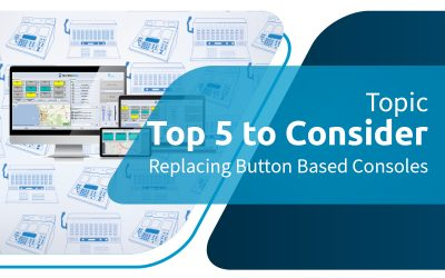 Top 5 Things to Consider When Replacing Button-Based Radio Dispatch Consoles