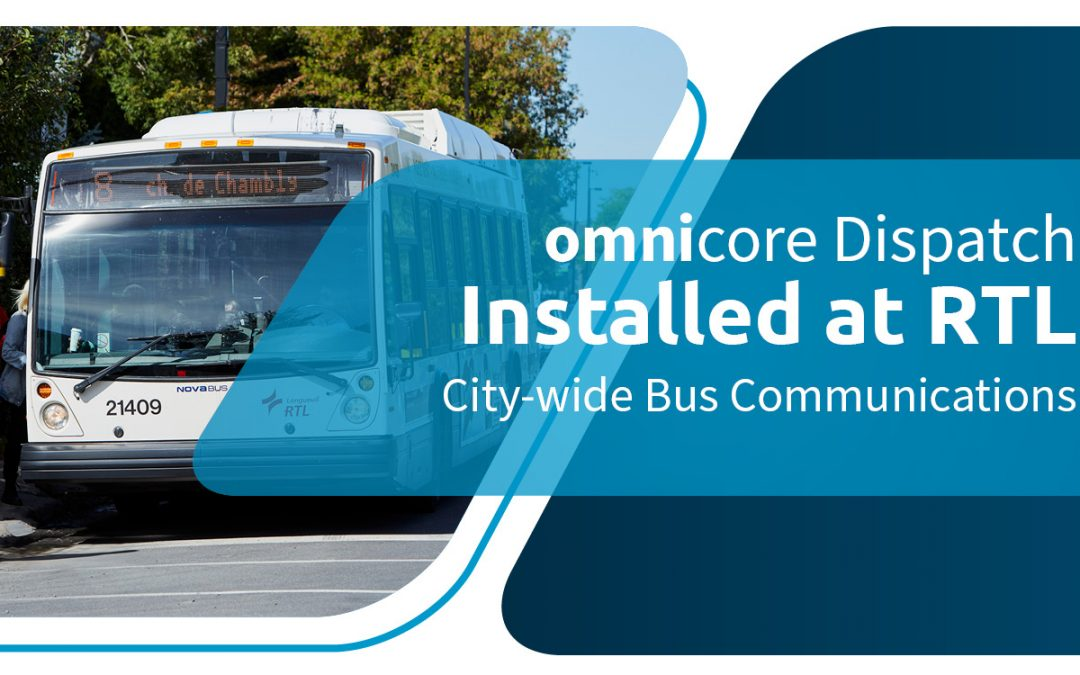 RTL selects omnicore dispatch for City of Longueuil Transport Communications